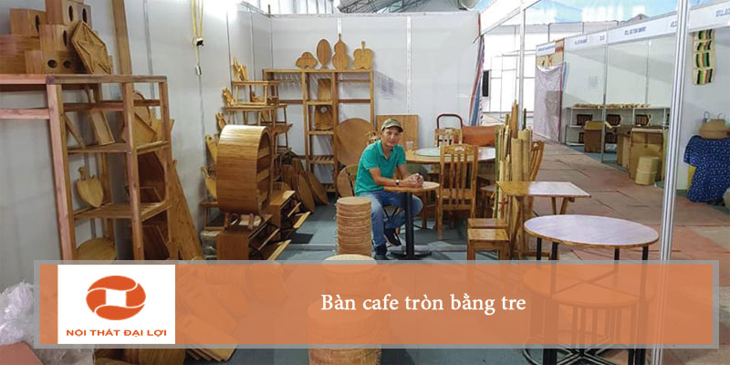 khu trưng bày Bàn cafe tre